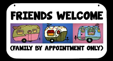 This camping sign features 3 colorful vintage campers with the words FRIENDS WELCOME FAMILY BY APPOINTMENT ONLY.