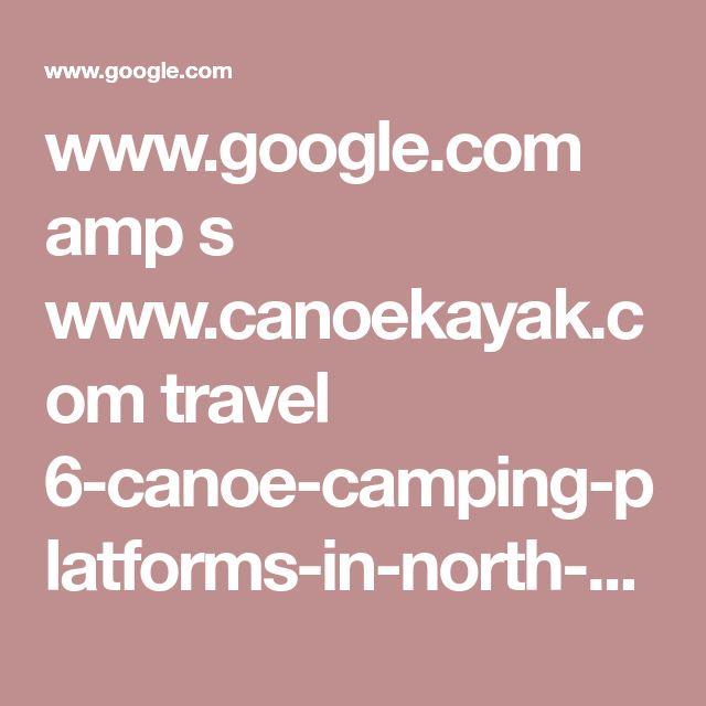 www.google.com amp s www.canoekayak.com travel 6-canoe-camping-platforms-in-north-carolina %3famphtml=1