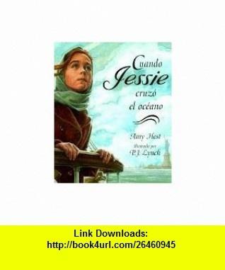 Cuando Jessie Cruzo el Oceano / When Jessie Came Across the Sea (Spanish Edition) (9781880507469) Amy Hest, P. J. Lynch, Teresa Mlawer , ISBN-10: 1880507463  , ISBN-13: 978-1880507469 ,  , tutorials , pdf , ebook , torrent , downloads , rapidshare , filesonic , hotfile , megaupload , fileserve