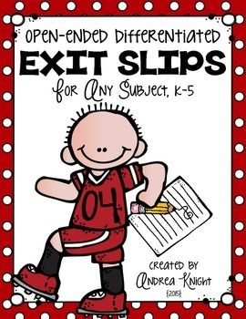 Open-Ended Differentiated Exit Slips for Any Subject, K-5:  Quick informal assessments to inform future instruction and potential remedial needs.  $ #exitslips