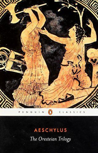 The Oresteian Trilogy: Agamemnon; The Choephori; The Eumenides (Penguin Classics) by Aeschylus