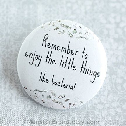 Remember to enjoy the little things, like bacteria, Science Pinback Button, Funny Bacteria Pin, Science Humor Badge, Biology Accessory