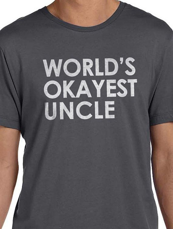 Valentines Gift Worlds Okayest UNCLE Mens t shirt Fathers Day Gift Uncle Gift Best Uncle Husband Gift   Al our t-shirts are screen printed by hand and