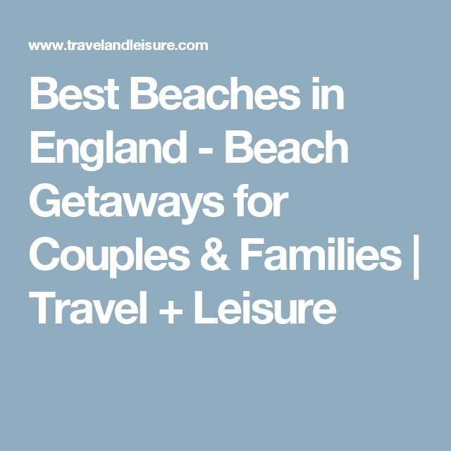 Best Beaches in England - Beach Getaways for Couples & Families | Travel + Leisure