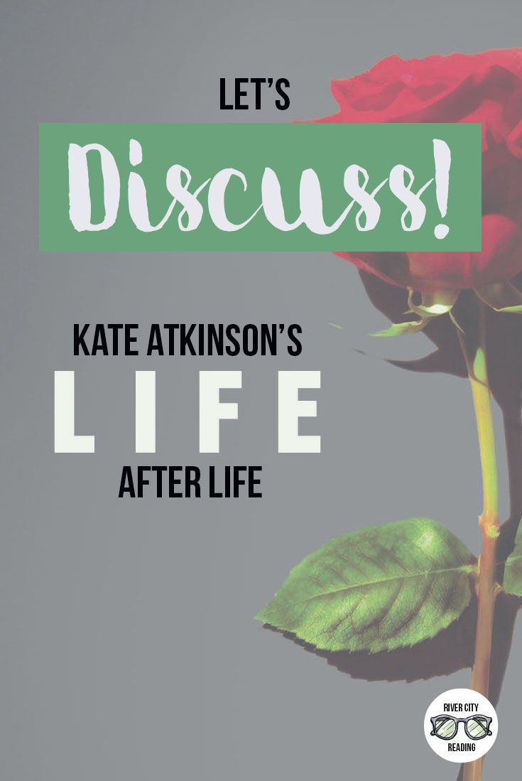 Book club questions and discussion for Kate Atkinson's LIFE AFTER LIFE.