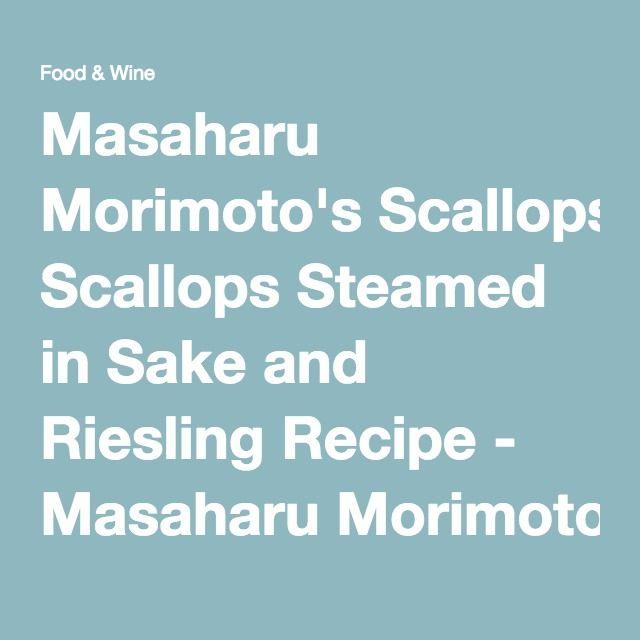 Masaharu Morimoto's Scallops Steamed in Sake and Riesling Recipe - Masaharu Morimoto | Food & Wine