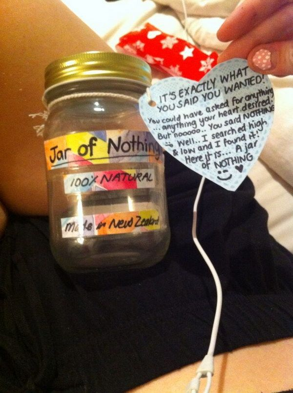 Jar of Nothing. It's a good little gag gift for the person who has everything and is always saying they want nothing!