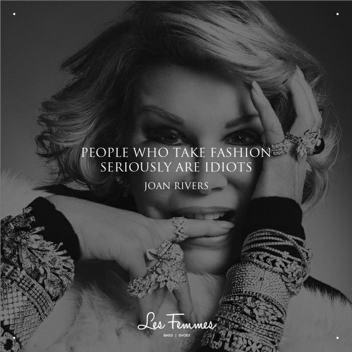 """""""People who take fashion seriously are idiots"""" ― Joan Rivers"""