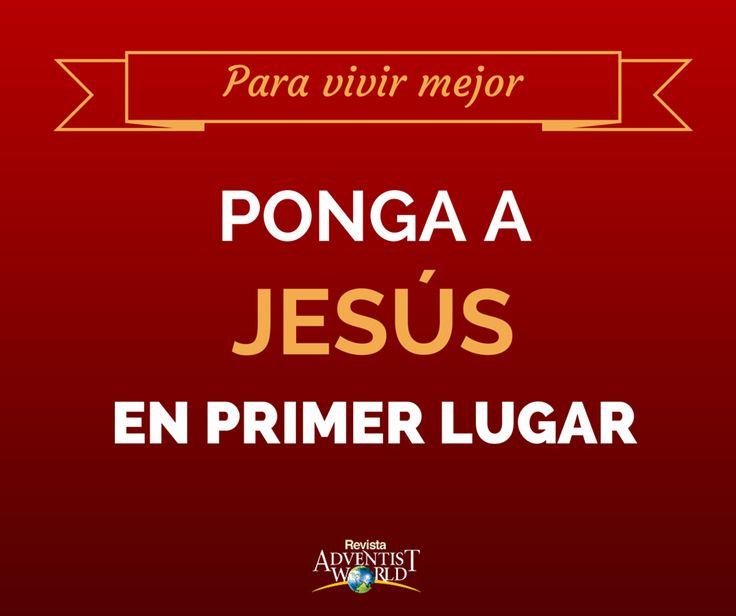 Para vivir mejor ponga a Jesús en primer lugar