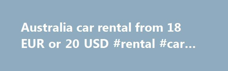 Australia car rental from 18 EUR or 20 USD #rental #car #coupon http://rental.remmont.com/australia-car-rental-from-18-eur-or-20-usd-rental-car-coupon/  #australia rental car # Get Your Instant Quote The Australia Car Rental Guide is a one stop car hire specialist for Australia. We display the rates from most leading Australia car rental agencies and let you choose your car and book in real-time. Decide yourself who to book with after comparing the rates and fleet...