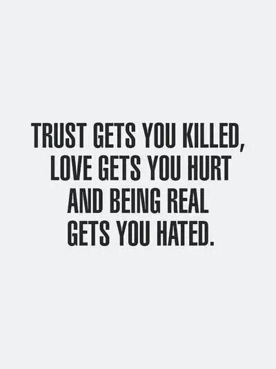 Trust no one. Just keep it real.