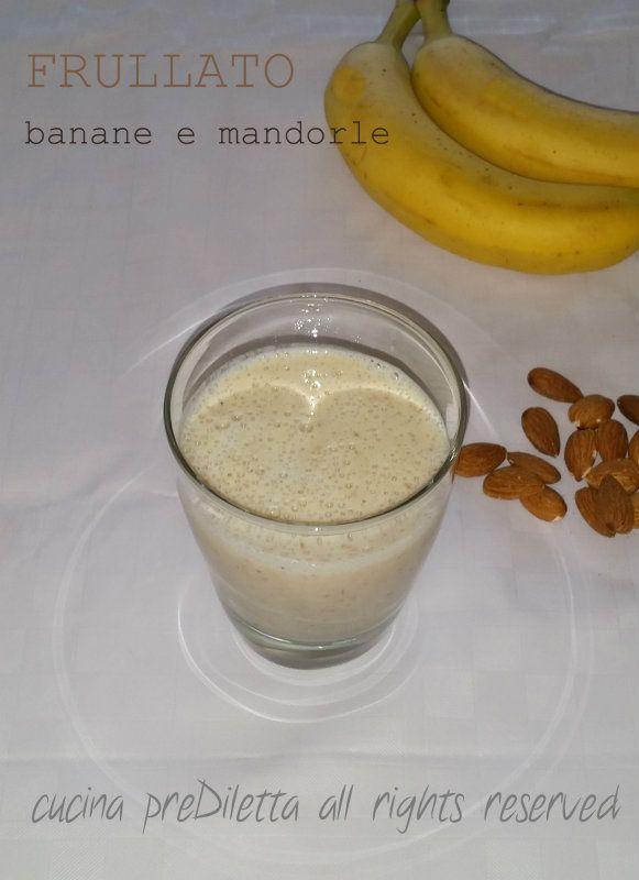 Frullato banane e mandorle, ricetta frullato di frutta, cucina preDiletta