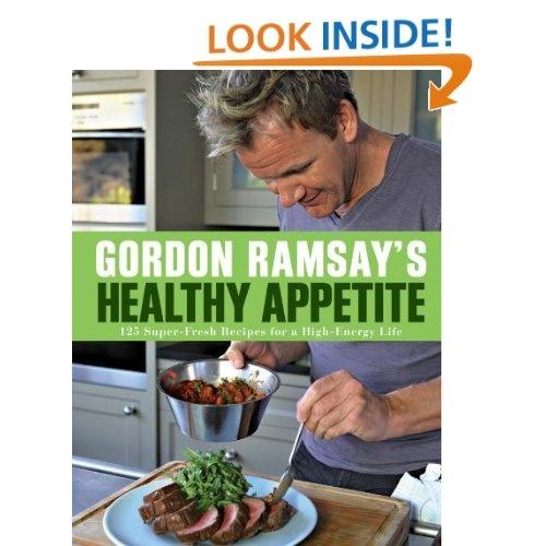 Gordon Ramsays Healthy Appetite: 125 Super-Fresh Recipes for a High-Energy Life (wishlist)
