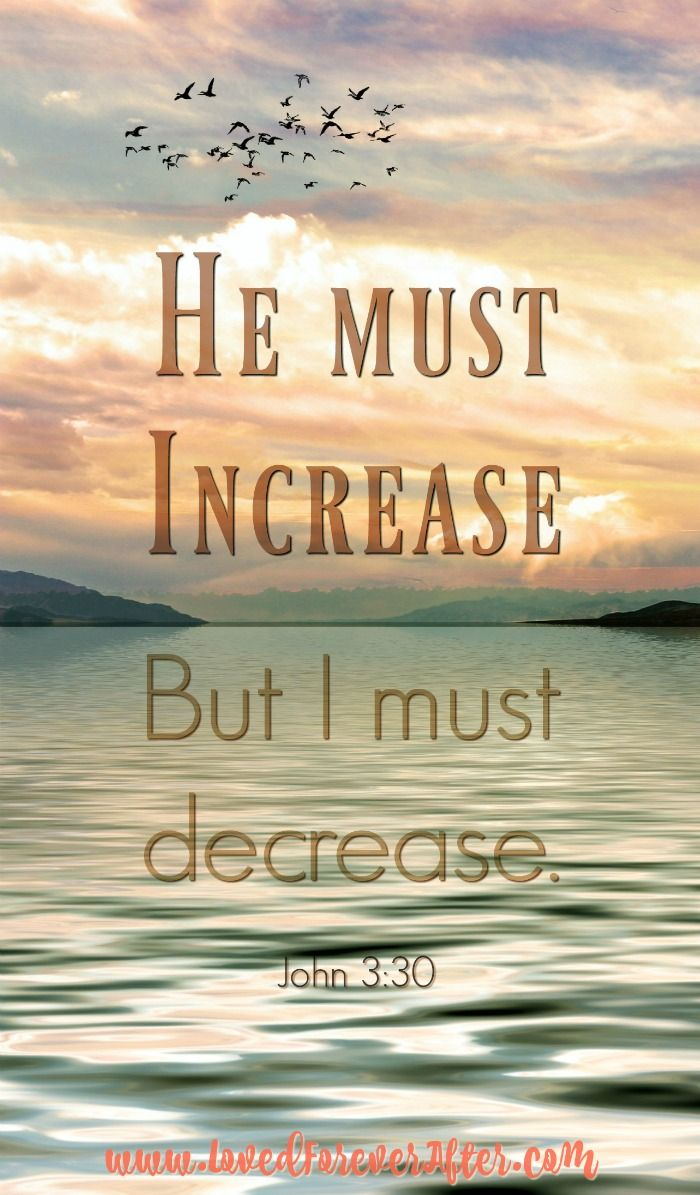 He must increase, but I must decrease.