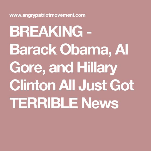 BREAKING - Barack Obama, Al Gore, and Hillary Clinton All Just Got TERRIBLE News