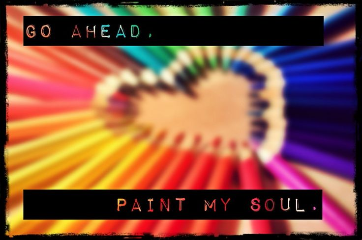 Go ahead, paint my soul! Life is so much colourful with the right person next to you.