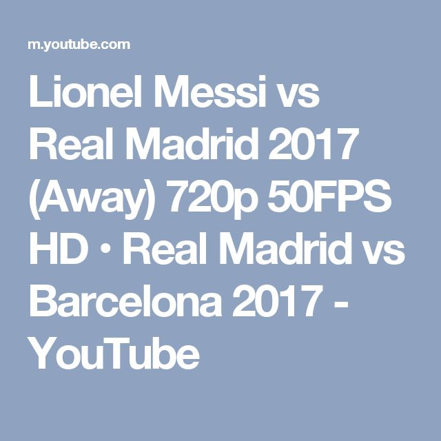 Lionel Messi vs Real Madrid 2017 (Away) 720p 50FPS HD • Real Madrid vs Barcelona 2017 - YouTube
