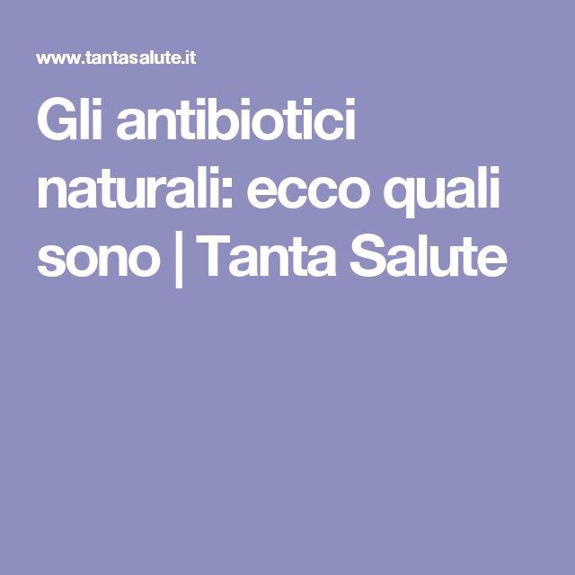 Gli antibiotici naturali: ecco quali sono | Tanta Salute