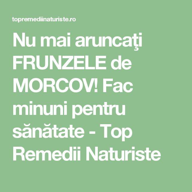 Nu mai aruncaţi FRUNZELE de MORCOV! Fac minuni pentru sănătate - Top Remedii Naturiste