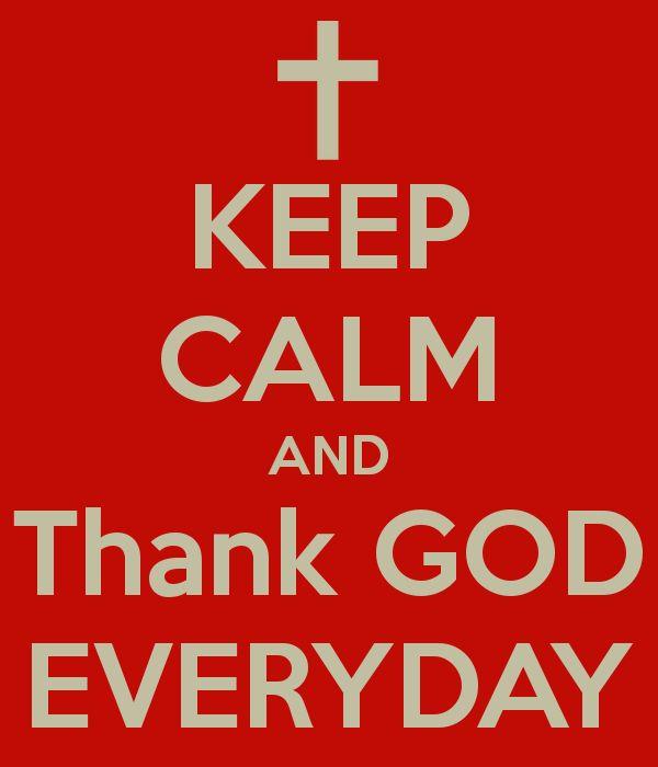 KEEP CALM AND Thank GOD EVERYDAY
