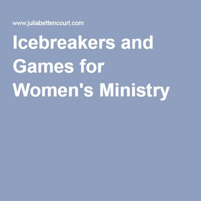Icebreakers and Games for Women's Ministry                                                                                                                                                     More