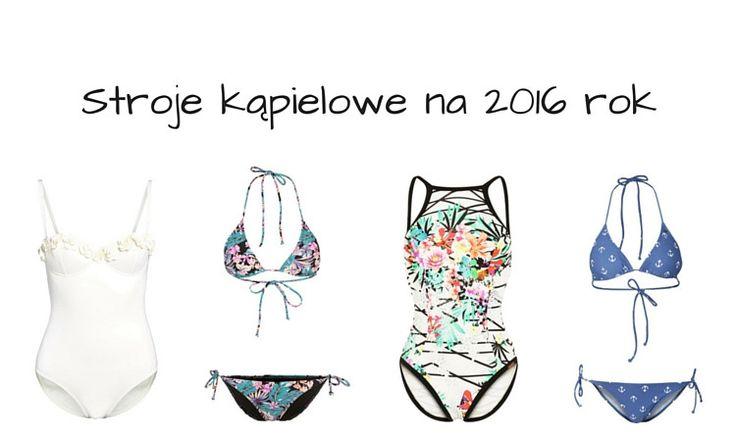 Modne kostiumy kąpielowe i bikini na lato 2016