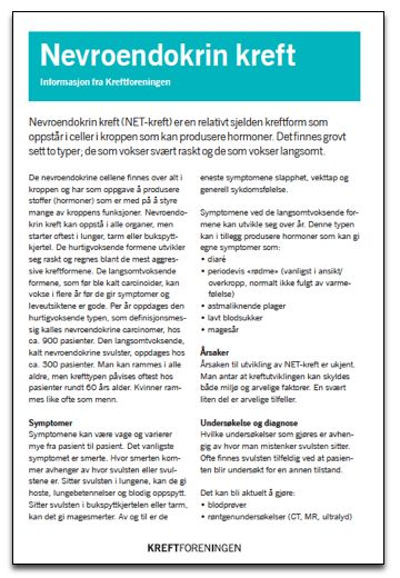 Kreftforeningens fakta ark om NET-kreft. Du finner det på http://www.carcinor.no/index.php/ressurser/nevroendokrin-kreft