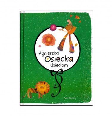 Książka dla dzieci Tytuł: Agnieszka Osiecka dzieciom Autor: Agnieszka Osiecka Ilustracje:  Elżbieta Wasiuczyńska