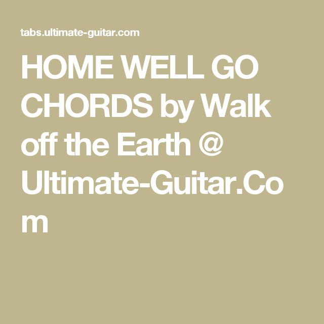HOME WELL GO CHORDS by Walk off the Earth @ Ultimate-Guitar.Com