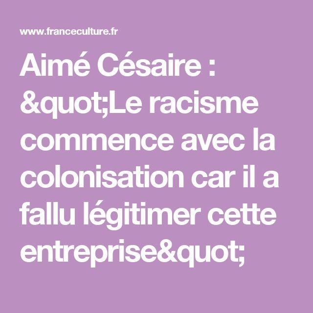 """Aimé Césaire : """"Le racisme commence avec la colonisation car il a fallu légitimer cette entreprise"""""""