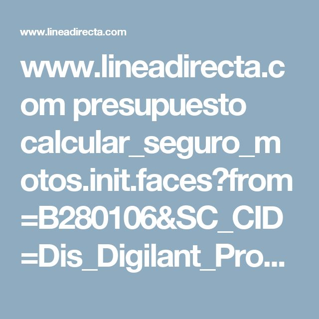 www.lineadirecta.com presupuesto calcular_seguro_motos.init.faces?from=B280106&SC_CID=Dis_Digilant_Prospecting_Ron_Moto_Pc_Movil&utm_source=digilant&utm_medium=display&utm_term=320x50&utm_content=moto&utm_campaign=dis_digilant_prospecting_ron_moto_pc_movil