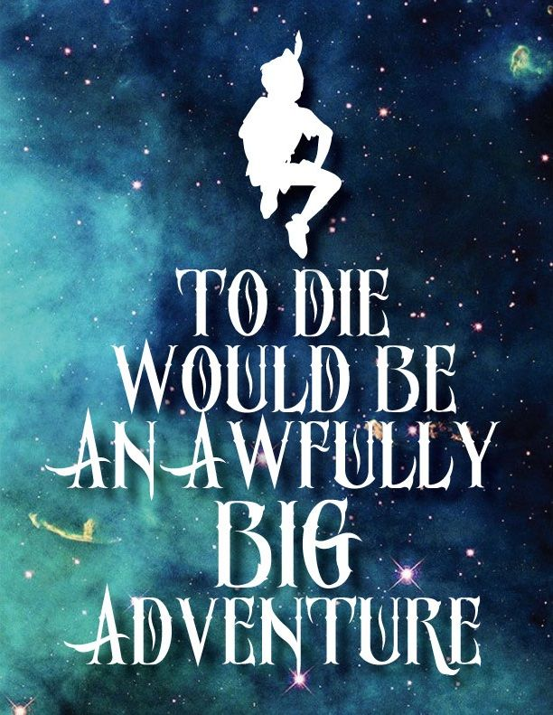 Best 25 peter pan quotes ideas on pinterest cute child for To die would be an awfully big adventure tattoo