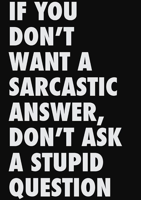 If you don't want a sarcastic answer...