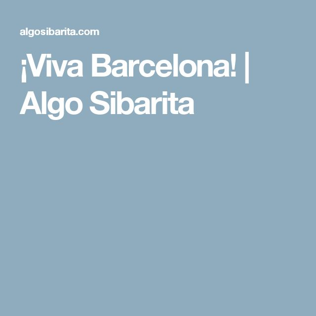 ¡Viva Barcelona!   Algo Sibarita