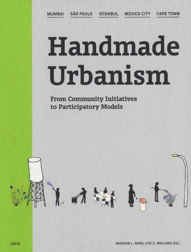 Handmade Urbanism: Mumbai, São Paulo, Istanbul, Mexico City, Cape Town: From Community Initiatives to Participatory Models by Marcos Rosa