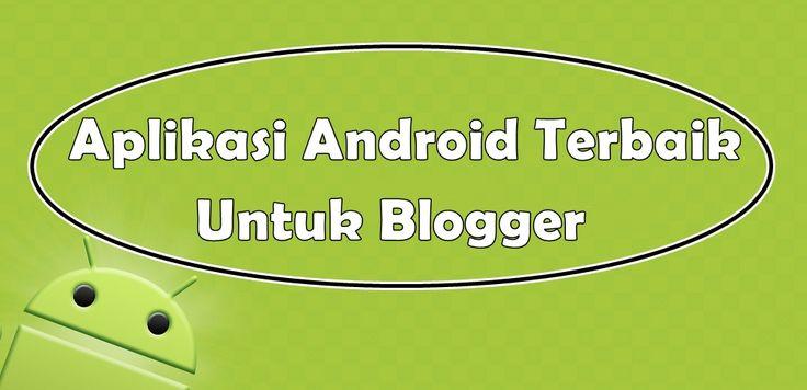 Aplikasi Android Yang Wajib Dimiliki Blogger