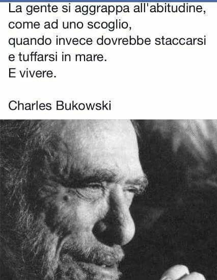 .Charles.....non tutti sanno nuotare..............................People cling to the habit as a stumbling block, when it should break away and jump into the sea. And live ..........
