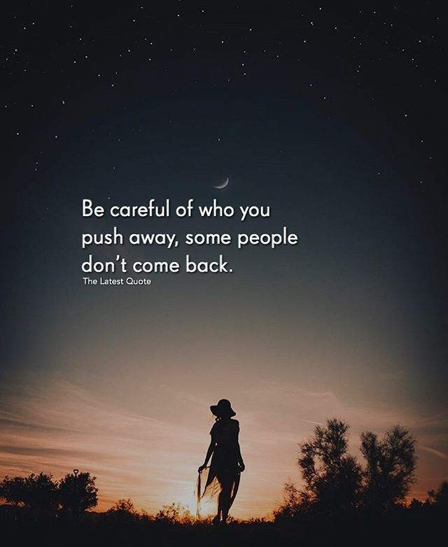 Be Careful Of Who You Push Away Some People Dont Come Back Follow Thelatestquote For More Thelatestquote Be Too Late Quotes Come Back Quotes Push Away