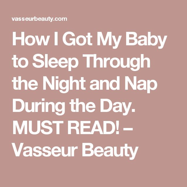 How I Got My Baby to Sleep Through the Night and Nap During the Day. MUST READ! – Vasseur Beauty
