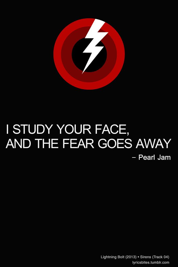 Pearl Jam - Sirens.  Never fails. Just seeing you makes all my fears go away. You empower me :) Thank You.