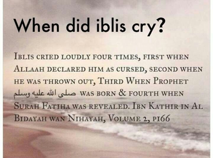 The four times Iblis (Shaaitan) cried: when Allah declared him cursed, when he was thrown out of Jannah (heaven), when the Prophet Muhammad ﷺ was born, and when Surah Fatiha was revealed.