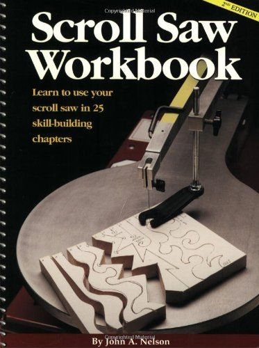 Scroll Saw Workbook: Learn to Use Your Scroll Saw in 25 Skill-Building Chapters - This woodworking guide compares the 15 scroll saw models available in today's market and offers 25 exercises-with patterns and step-by-step cutting instructions-that wi