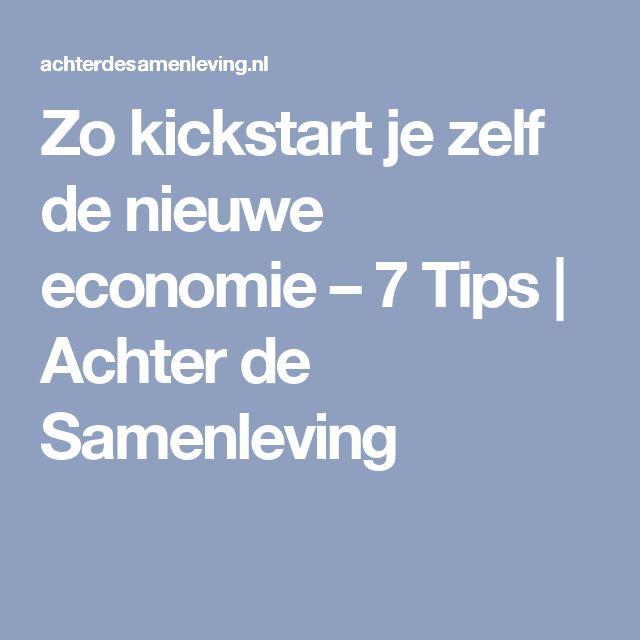 Zo kickstart je zelf de nieuwe economie – 7 Tips | Achter de Samenleving