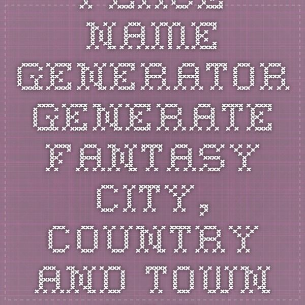 Place Name Generator - Generate Fantasy City, Country and Town Names!
