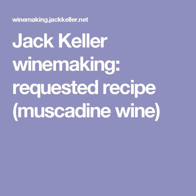 Jack Keller winemaking: requested recipe (muscadine wine)