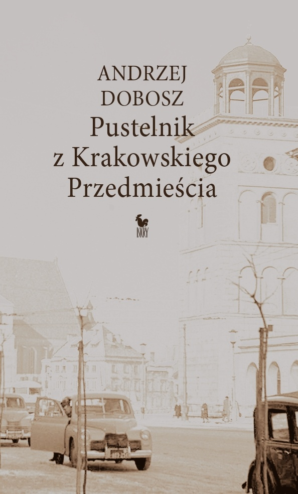 """""""Pustelnik z Krakowskiego Przedmieścia"""" Andrzej Dobosz Published by Wydawnictwo Iskry 2010"""