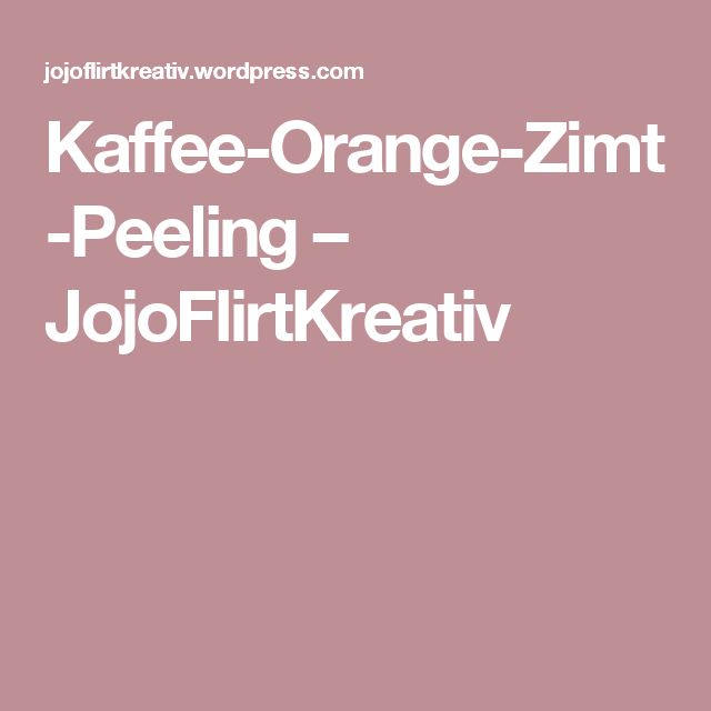Kaffee-Orange-Zimt-Peeling – JojoFlirtKreativ