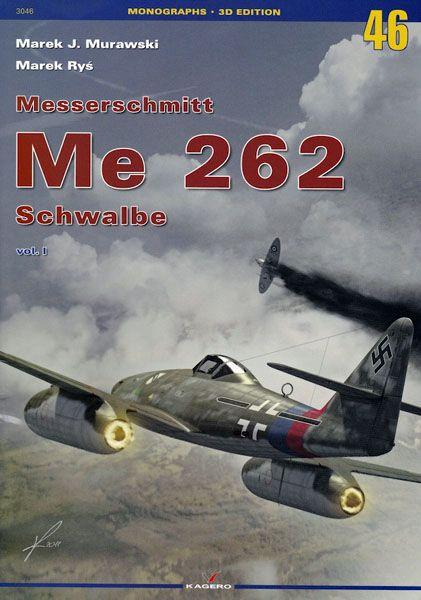 Kagero Monographs 46 – Messerschmitt Me 262 Schwalbe Vol.1 by Marek Murawski and Marek Rys Book Review by Brad Fallen