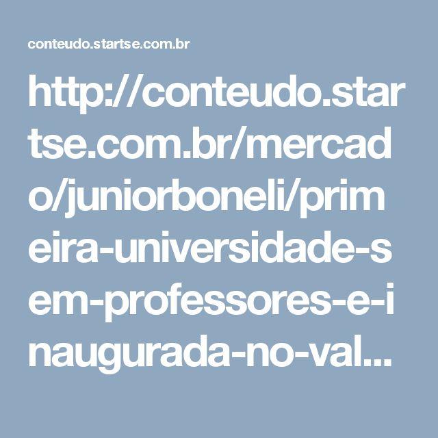http://conteudo.startse.com.br/mercado/juniorboneli/primeira-universidade-sem-professores-e-inaugurada-no-vale-do-silicio-edtech/