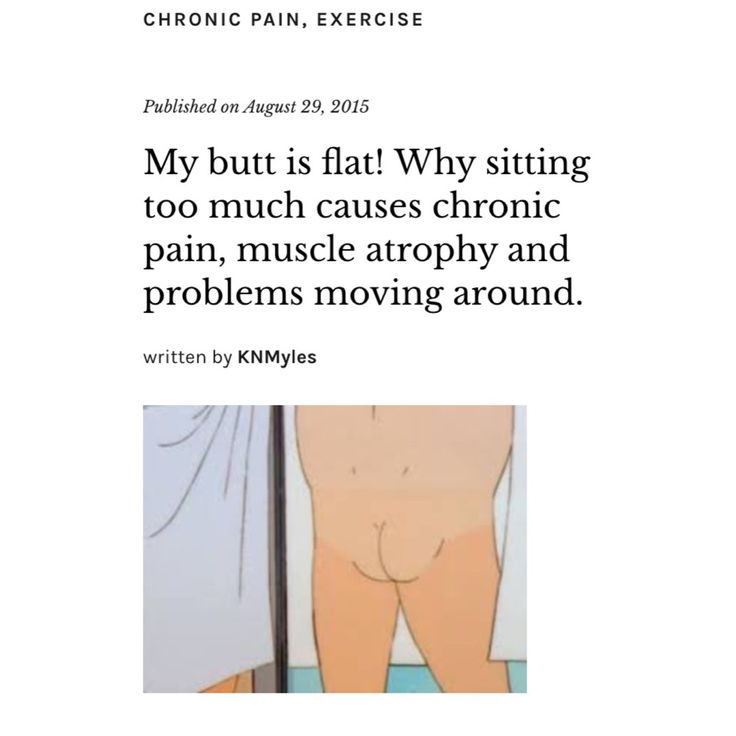 My butt is flat! Why sitting too much causes chronic pain, muscle atrophy & problems moving around.